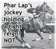 Champion racehorse Phar Lap heading for the finish line, tightly directed by his jockey