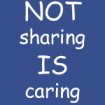 not_sharing_is_caring