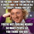 Condescending/Creepy Wonka Meme Image with text overlay (see caption)