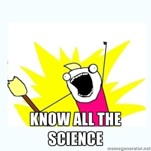 A meme generator variation on the Hyperbole and a Half *CLEAN ALL THE THINGS* panel - this one says *KNOW ALL THE SCIENCE*