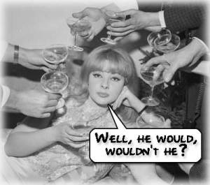 A posed magazine photo of Mandy Rice Davies at the time of the Profumo affair, reclining on a chaise longue in an evening gown, surrounded by the hands of men holding glasses of champagne while wearing elegant suits and expensive watches.  A caption of her famous quote has been added.