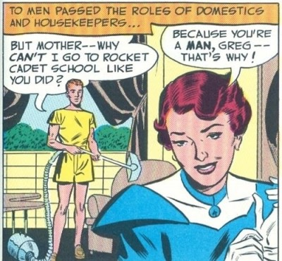 "Fifties style cartoon. Caption: ""To young men passed the roles of domestics and housekeepers.""   Young man with vaccuum cleaner: ""But mother - why can't I go to rocket cadet school like you did?"" Mother: "" Because you're a man, Greg - that's why!"""