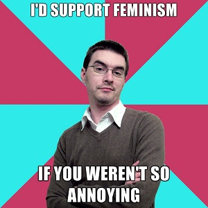 A Privilege-Denying Dude macro captioned *I'd support Feminism - if you weren't so annoying*