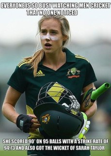 Photo of Elyse Perry holding her bat and helmet. Caption reads: Everyone is so busy watching men[s] cricket that no one notices she scored 90 on 94 balls with a strike rate of 94.73 and also got the wicket of Sarah Taylor.