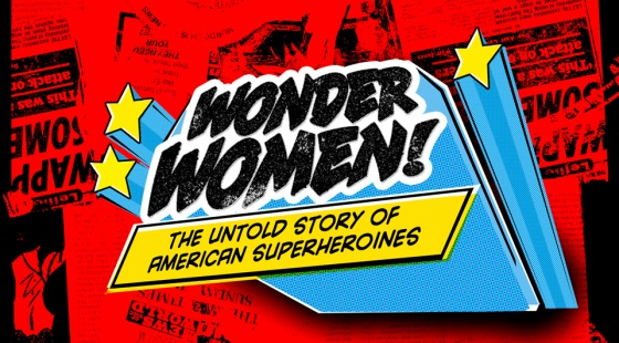 Film logo with red comic, yellow stars. Text: Wonder Women, the untold story of American superheroines.